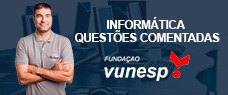INFORMÁTICA - QUESTÕES COMENTADAS BANCA VUNESP