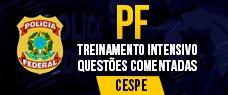 PF | TREINAMENTO INTENSIVO  - QUESTÕES COMENTADAS CESPE