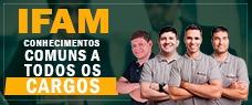 IFAM | CONHECIMENTOS COMUNS A TODOS OS CARGOS