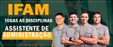 IFAM | ASSISTENTE EM ADMINISTRAÇÃO (NÍVEL MÉDIO) - TODAS AS DISCIPLINAS