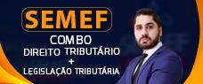 COMBO (SEMEF) - DIREITO TRIBUTÁRIO + LEGISLAÇÃO MUNICIPAL