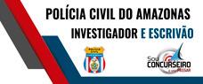 POLÍCIA CIVIL DO AMAZONAS - INVESTIGADOR E ESCRIVÃO 2017