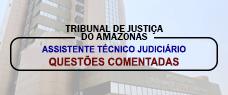 TJ/AM - QUESTÕES COMENTADAS - ASSISTENTE TÉCNICO JUDICIÁRIO