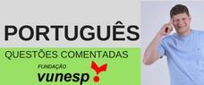 PORTUGUÊS - QUESTÕES COMENTADAS VUNESP