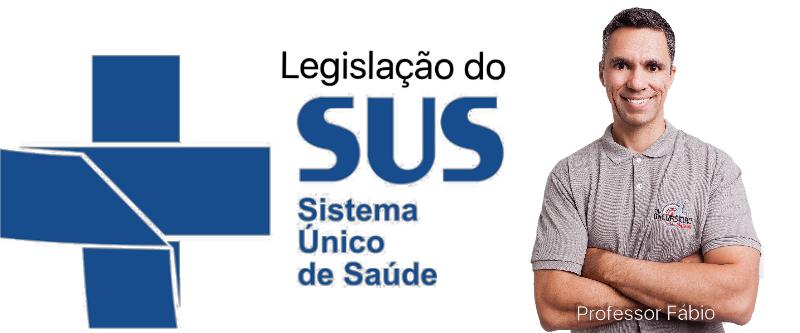 LEGISLAÇÃO DO SUS COM PROFESSOR FÁBIO (Atualizado 2017)