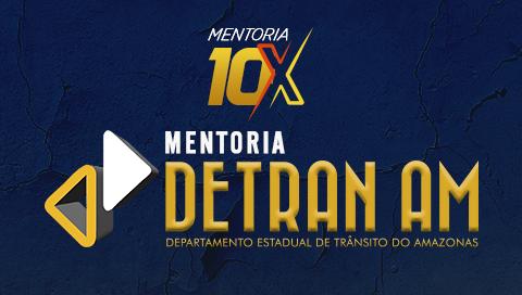 MENTORIA 10X | DEPARTAMENTO DE TRÂNSITO [DETRAN]
