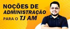 TJ/AM NOÇÕES DE ADMINISTRAÇÃO