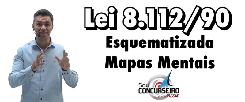 LEI 8.112/90 ESQUEMATIZADA E COM MAPAS MENTAIS