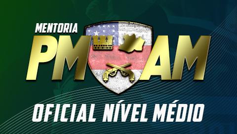 MENTORIA 10X - POLICIA MILITAR DO AMAZONAS [OFICIAIS] - NÍVEL MÉDIO