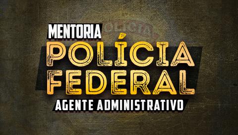 MENTORIA POLICIA FEDERAL - AGENTE ADMINISTRATIVO
